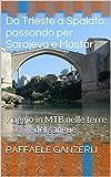 Da Trieste a Spalato passando per Sarajevo e Mostar: Viaggio in MTB nelle terre del sangue
