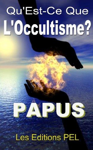 Lire un Qu'est-ce que l'occultisme... (Occultisme, Esotérisme, Mysticisme, Spiritisme,FM.. t. 3) epub, pdf