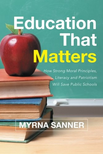 Education That Matters: How Strong Moral Principles, Literacy and Patriotism Will Save Public Schools