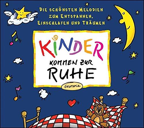 Kinder kommen zur Ruhe. CD: Die schönsten Melodien zum Entspannen, Einschlafen und Träumen (Ökotopia Mit-Spiel-Lieder)