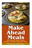 Make Ahead Meals: 365 Days of Quick & Easy, Make Ahead Freezer Meals by Julianna Sweeney (2015-08-17)