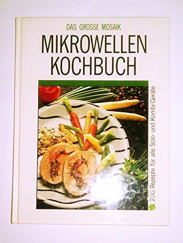 Das grosse Mosaik Mikrowellenkochbuch: 200 Rezepte für alle Solo- und Kombigeräte
