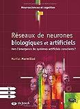 Réseaux de neurones biologiques et artificiels : Vers l'émergence de systèmes artificiels conscients ?