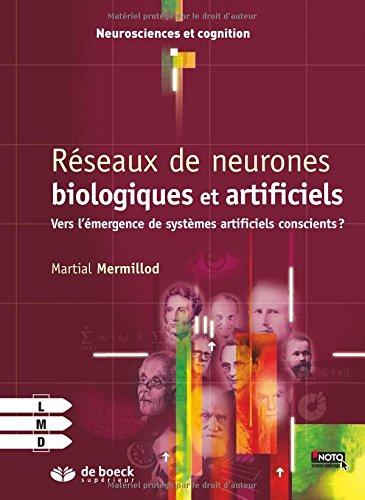 Réseaux de neurones biologiques et artificiels : Vers l'émergence de systèmes artificiels conscients ? par Martial Mermillod