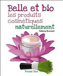 Belle et bio - Les produits cosmétiques naturellement