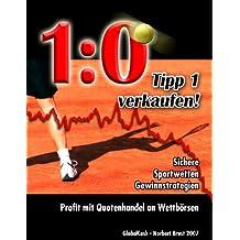 1:0  Tipp1 verkaufen: Sichere Sportwetten Gewinnstrategien - Profit mit Quotenhandel an Wettbörsen
