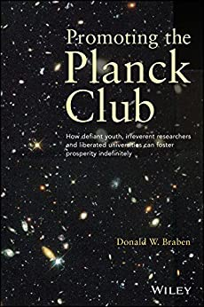 Promoting the Planck Club: How Defiant Youth, Irreverent Researchers and Liberated Universities Can Foster Prosperity Indefinitely by [Braben, Donald W.]