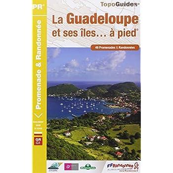 Guadeloupe et ses îles... à pied : 49 promenades et randonnées