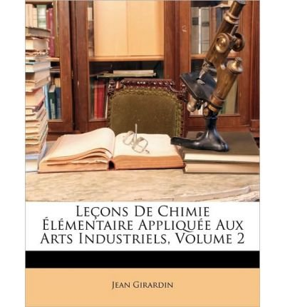 Leons de Chimie Lmentaire Applique Aux Arts Industriels, Volume 2 (Paperback)(French) - Common