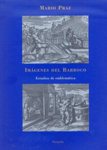 Imágenes del Barroco: Estudios de emblemática (La Biblioteca Azul / Serie mayor) por Mario Praz
