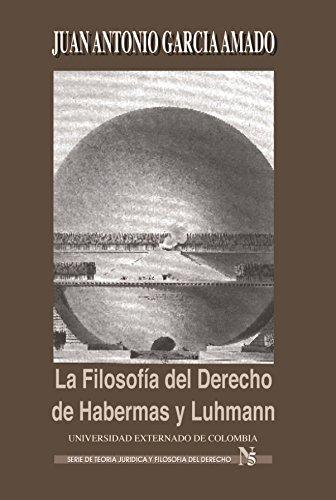 La filosofía del derecho de Habernas y Luhmann por García Amado Juan Antonio