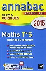 Annales Annabac 2015 Maths Tle S spécifique & spécialité: sujets et corrigés du bac - Terminale S