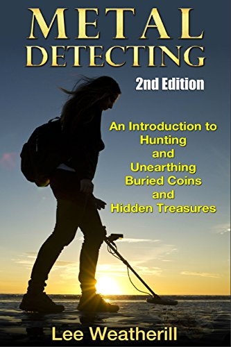 Metal Detecting An Introduction To Hunting And Unearthing Buried