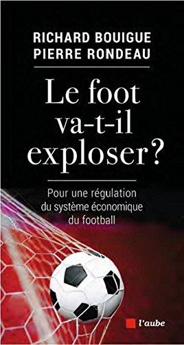 Le foot va-t-il exploser ? : Pour une régulation du système économique du football