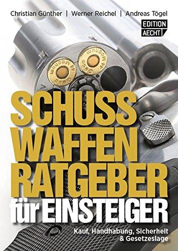 Schusswaffenratgeber für Einsteiger: Kauf, Handhabung, Sicherheit & Gesetzeslage (Österreich Ausgabe) -