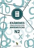 EXAMENES COMPETENCIAS CLAVE MATEMÁTICAS N2