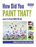 How Did You Paint That? Learn to Paint Here We Go
