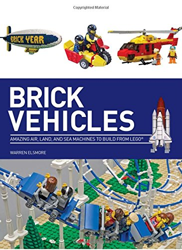 Brick Vehicles: Amazing Air, Land, and Sea Machines to Build from Lego por Warren Elsmore