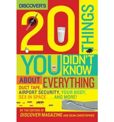 (Discover's 20 Things You Didn't Know about Everything: Duct Tape, Airport Security, Your Body, Sex in Space... and More!) By Discover Magazine (Author) Hardcover on 25-Mar-2008