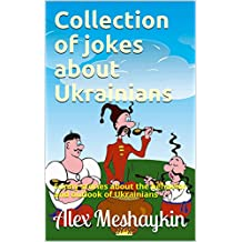 Collection of jokes about Ukrainians: Funny stories about the behavior and outlook of Ukrainians (English Edition)