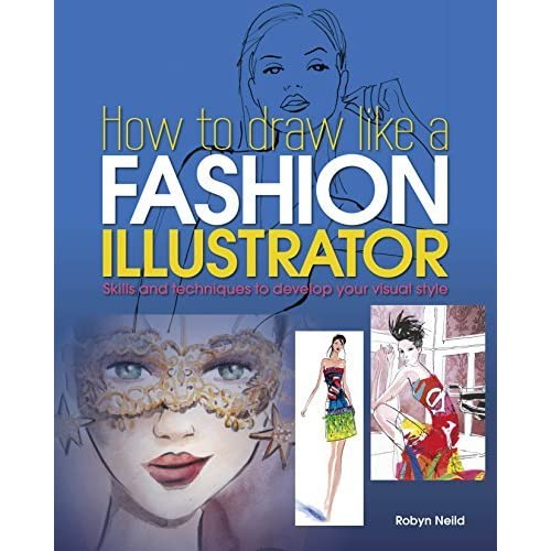 How to Draw Like a Fashion Illustrator by Robyn Neild (2015-11-01)