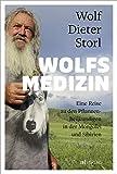 Wolfsmedizin: Eine Reise zu den Pflanzenheilkundigen in der Mongolei und Sibirien - Wolf-Dieter Storl