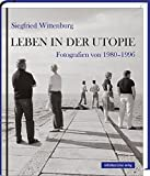 Leben in der Utopie: Fotografien 1980-1996 -