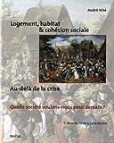 Logement, habitat & cohésion sociale. Au delà de la crise, quelle société voulons-nous pour demain ?...