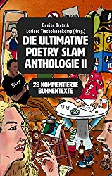 Die ultimative Poetry Slam Anthologie II: 27 kommentierte Bühnentexte