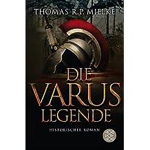 Die Varus-Legende: Historischer Roman