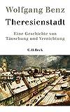 Theresienstadt: Eine Geschichte von Täuschung und Vernichtung - Wolfgang Benz
