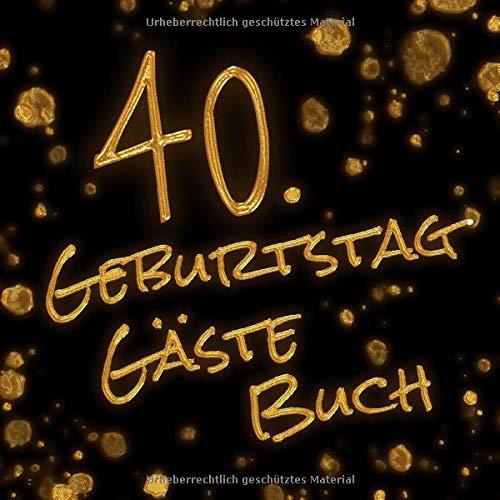 40. Geburtstag Gästebuch: 120 Weiße Leere Seiten - Ohne Inhalt - Ideal zum Zeichnen und Malen - Zum Selbst Gestalten und Basteln - Tolles Geschenk für Freunde ca. 22cm x 22cm