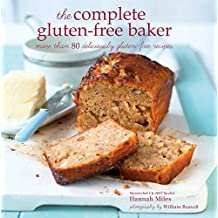 The Complete Gluten-Free Baker: More Than 80 Deliciously Gluten-Free Recipes