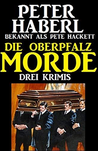 Die Oberpfalz-Morde: Drei Krimis (German Edition) par Peter Haberl
