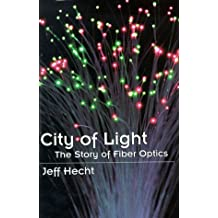 City of Light: The Story of Fiber Optics (Sloan Technology) by Jeff Hecht (1999-04-08)