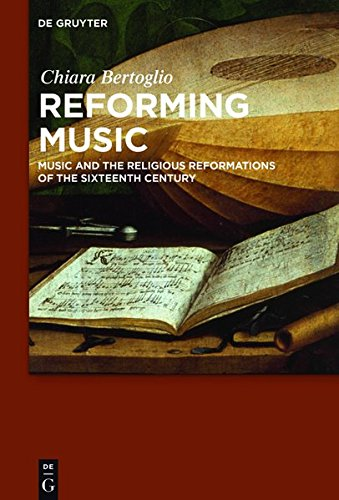 Reforming Music: Music and the Religious Reformations of the Sixteenth Century por Chiara Bertoglio