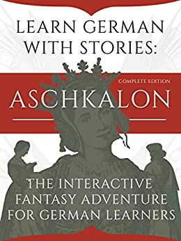 Learn German With Stories: Aschkalon (Complete Edition) - The Interactive Fantasy Adventure For German Learners (German Edition) di [Klein, André]