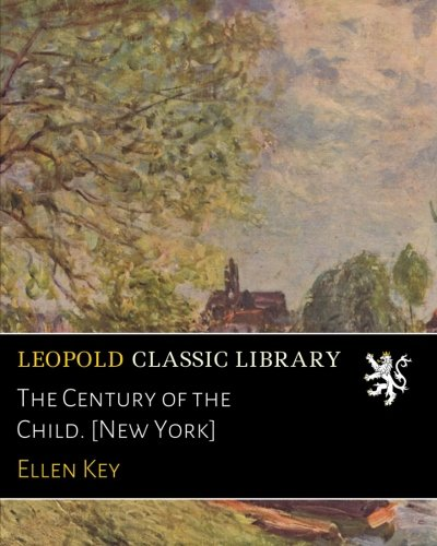 The Century of the Child. [New York]