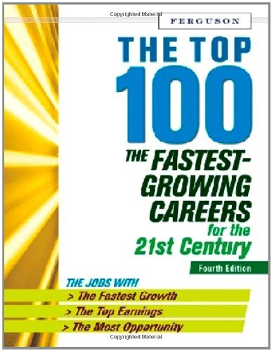 The Top 100: The Fastest-growing Careers for the 21st Century: The Fastest Growing Careers for the 21st Century (English Edition)