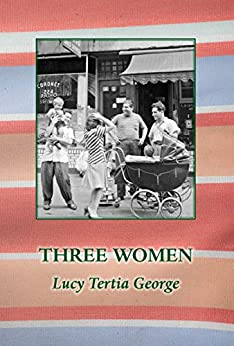 Three Women by [George, Lucy Tertia]