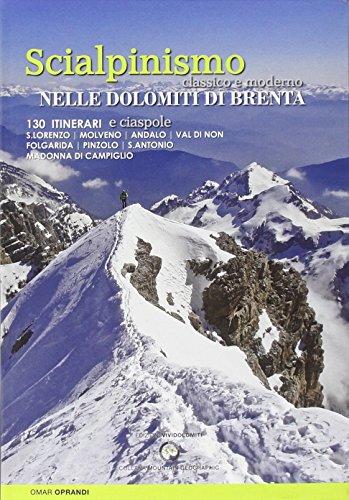 Scialpinismo e ciaspole nelle Dolomiti di Brenta. Scialpinismo classico e moderno. 130 itinerari