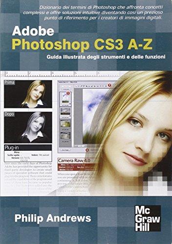 Adobe Photoshop CS3 A-Z. Guida illustrata degli strumenti e delle funzioni