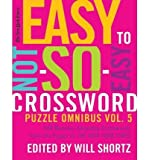 By New York Times ; Will Shortz ( Author ) [ New York Times Easy to Not-So-Easy Crossword Puzzle Omnibus Volume 5: 200 Monday--Saturday Crosswords from the Pages of the New York Times By Apr-2011 Paperback