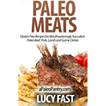 Paleo Meats: Gluten Free Recipes for Mouthwateringly Succulent Paleo Beef, Pork, Lamb and Game Dishes (Paleo Diet Solution Series) by Lucy Fast (2014-08-27)