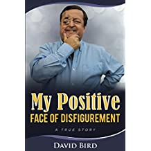 My Positive Face Of Disfigurement: A True Story (English Edition)