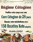 Régime Cétogène - Purifiez votre corps avec une cure cétogène de 28 jours ; Boostez votre métabolisme avec 150 recettes keto adaptées ; Recettes cétogènes pour perdre du poids et guérir votre corps