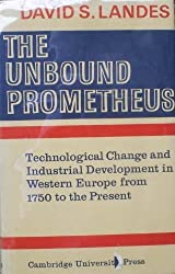 The Unbound Prometheus: Technical Change and Industrial Development in Western Europe from 1750 to Present by D. S. Landes (1969-07-01)