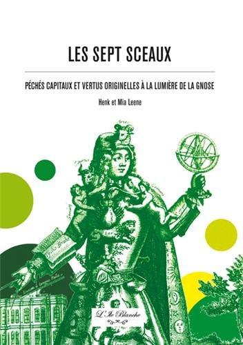 Sept Sceaux (Les) : Péchés capitaux et vertus originelles à la lumière de la Gnose