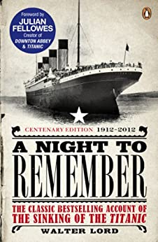 A Night to Remember: The Classic Bestselling Account of the Sinking of the Titanic by [Lavery, Brian, Fellowes, Julian, Lord, Walter]