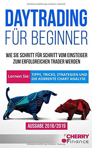 Daytrading für Beginner: Wie Sie Schritt für Schritt vom Einsteiger zum erfolgreichen Trader werden | Lernen Sie: Tipps, Tricks, Strategien und die ... Börse und Finanzen für Einsteiger, Band 1)